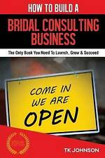 How To Build A Bridal Consulting Business: The Only Book You Need To Launch, Gro