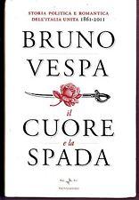 BRUNO VESPA - IL CUORE E LA SPADA storia politica e romantica dell'Italia unita