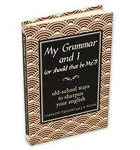 My Grammar and I (Or Should That Be 'Me'?): Old-School Ways to Sharpen Your E.