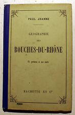 GUIDE/JOANNE/BOUCHES DU RHONE/HACHETTE/1907/18 GRAVURES +CARTE COLORIEE
