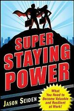 Super Staying Power : What You Need to Become Valuable and Resilient at Work!...