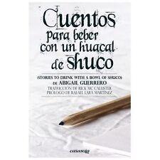 Cuentos para Beber con un Huacal de Shuco by Abigail Guerreo (2013, Paperback)