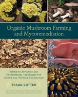 Organic Mushroom Farming and Mycoremediation: Simple to Advanced and Experimenta