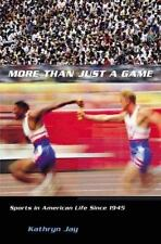 More Than Just a Game: Sports in American Life Since 1945 (Columbia Histories of