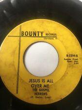 "Gospel Soul 45/ Gospel Hebrews ""Jesus Is All Over Me""   Bounty  Hear!"