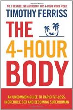The 4-Hour Body: An uncommon guide to rapid fat-loss, incredible s** and becomi