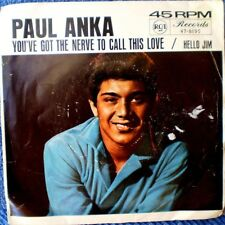 """PAUL ANKA-YOU'VE GOT THE NERVE TO CALL THIS LOVE/HELLO, JIM-45 RPM 7"""" PC"""
