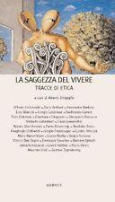 LA SAGGEZZA DEL VIVERE Tracce di Etica  Sinigaglia AA.VV. Edizioni DIABASIS 2003