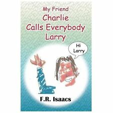 My Friend Charlie Calls Everybody Larry by Rick Isaacs (2013, Paperback)