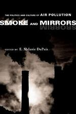 Smoke and Mirrors: The Politics and Culture of Air Pollution (Paperback or Softb