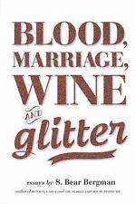 Blood, Marriage, Wine and Glitter : Essays by S. Bear Bergman