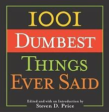 1001 Dumbest Things Ever Said-Steven D. Price H/C Book