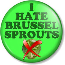 "I HATE BRUSSEL SPROUTS 25mm 1"" Pin Button Badge Christmas Dinner Roast Vegetable"