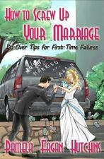 How to Screw Up Your Marriage: Do-Over Tips for First-Time Failures
