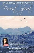 Soar Through Life with a Fervent Spirit : Discover How to Live in Purpose and...