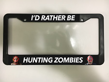 I'D RATHER BE HUNTING ZOMBIES ZOMBIE HORROR DEAD  Black License Plate Frame NEW