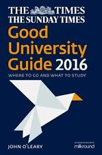 The Times Good University Guide 2016 : Where to Go and What to Study by John...