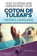 How to Speak and Understand Your Coton de Tulear's Hidden Language : Fun and.