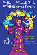 The Parrot Wizard's Guide to Well-Behaved Parrots - Hardcover Book