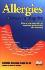 Allergies: Disease in Disguise : How to Heal Your Allergic Condition-ExLibrary