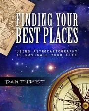 Finding Your Best Places: Using Astrocartography to Navigate Your Life (Best Pla