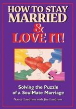 How to Stay Married & Love It!: Solving the Puzzle of a Soulmate Marriage (Paper