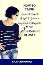 How to Learn Spanish French English German Japanese Portuguese: Any Language In