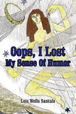 Oops, I Lost My Sense of Humor by Lois Wells Santalo (2002, Paperback)