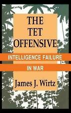 The Tet Offensive: Intelligence Failure in War (Cornell Studies in Security Affa