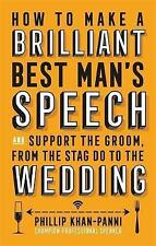 How to Make a Brilliant Best Man's Speech: And Support the Groom, from the Stag