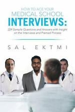 How to Ace Your Medical School Interviews: : 224 Sample Questions and Answers wi
