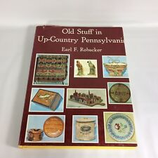 Old Stuff in Up-Country Pennsylvania Earl F Robacker 1973 USA 1st Print HC DJ