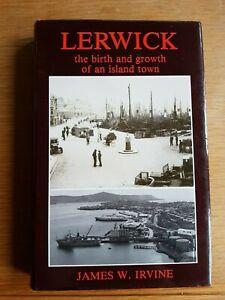 LERWICK  The Birth and Growth of an Island Town -James W. Irvine- Shetland Isles
