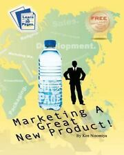 Marketing a Great New Product : Learn How to Launch a New Product from 30...