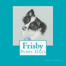 Frisby - Puppy Days by Anne Cowell (2012, Paperback)