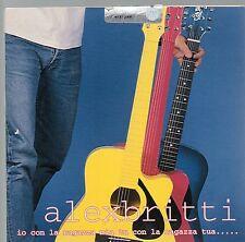ALEX BRITTI CD single IO CON LA RAGAZZA MIA TU CON LA TUA  1 traccia 2001 PROMO