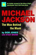 Michael Jackson : The Man Behind the Mask - An Insider's Story of the King of...
