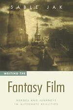 Writing the Fantasy Film: Heroes and Journeys in Alternate Realities, Sable Jak,