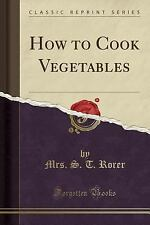 How to Cook Vegetables (Classic Reprint) (Paperback or Softback)