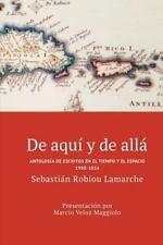 De Aquí y de Allá : Antología de Escritos en el Tiempo y el Espacio...