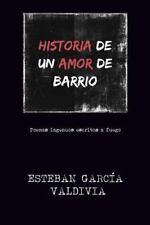 Historia de un Amor de Barrio : Poemas Ingenuos Escritos a Fuego by Esteban...