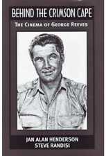 George Reeves: Behind the Crimson Cape: The Cinema of George Reeves