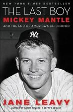 The Last Boy : Mickey Mantle and the End of America's Childhood by Jane Leavy (…