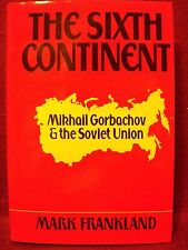 The Sixth Continent : Russia and the Making of Mikhail Gorbachov (1987 HBDJ 1st
