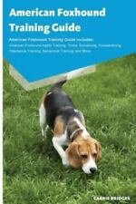 American Foxhound Training Guide American Foxhound Training Guide Includes: A.
