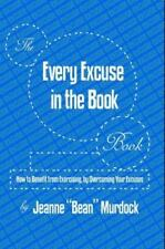 The Every Excuse in the Book Book: How to Benefit from Exercising, by Overcoming