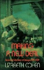 Making a New Deal: Industrial Workers in Chicago, 1919-1939 by Cohen, Lizabeth