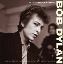 Bob Dylan: The Illustrated Biography by Chris Rushby (Hardback, 2009)