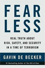 Fear Less : Real Truth about Risk, Safety, and Security in a Time of...