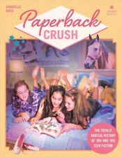 Paperback Crush : The Totally Radical History of '80s and '90s Teen Fiction, ...